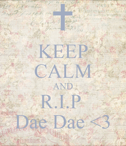 Poster: KEEP CALM AND R.I.P  Dae Dae <3