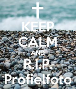 Poster: KEEP CALM AND R.I.P. Profielfoto