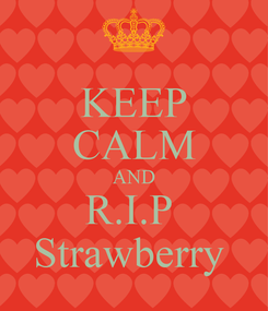 Poster: KEEP CALM AND R.I.P  Strawberry