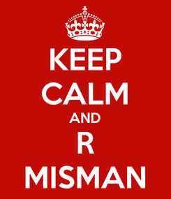 Poster: KEEP CALM AND R MISMAN