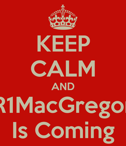 Poster: KEEP CALM AND R1MacGregor Is Coming