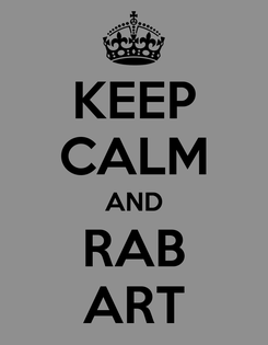 Poster: KEEP CALM AND RAB ART
