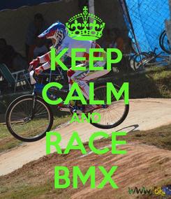 Poster: KEEP CALM AND RACE BMX