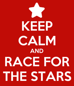 Poster: KEEP CALM AND RACE FOR THE STARS