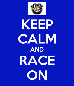Poster: KEEP CALM AND RACE ON