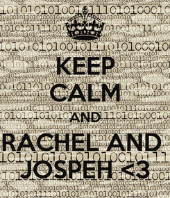 Poster: KEEP CALM AND RACHEL AND  JOSPEH <3