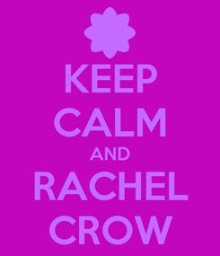 Poster: KEEP CALM AND RACHEL CROW