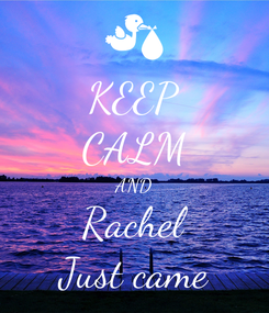 Poster: KEEP CALM AND Rachel Just came