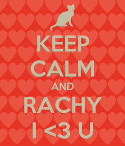 Poster: KEEP CALM AND RACHY I <3 U
