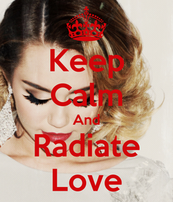 Poster: Keep Calm And Radiate Love