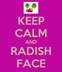 Poster: KEEP CALM AND RADISH FACE