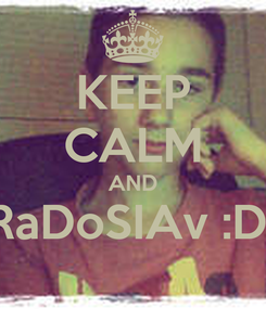 Poster: KEEP CALM AND RaDoSIAv :D