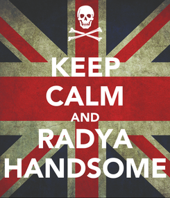 Poster: KEEP CALM AND RADYA HANDSOME