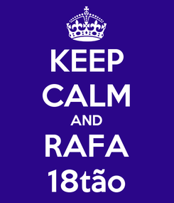 Poster: KEEP CALM AND RAFA 18tão