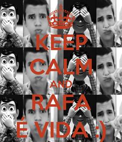 Poster: KEEP CALM AND RAFA É VIDA :)