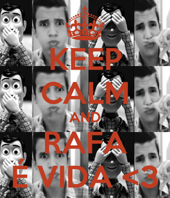 Poster: KEEP CALM AND RAFA É VIDA <3