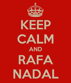 Poster: KEEP CALM AND RAFA NADAL