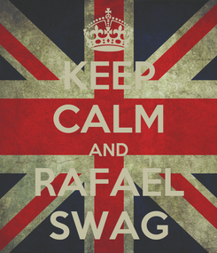 Poster: KEEP CALM AND RAFAEL SWAG