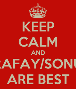 Poster: KEEP CALM AND RAFAY/SONU ARE BEST