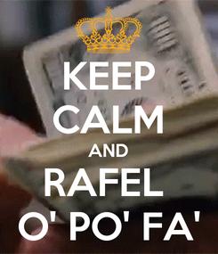Poster: KEEP CALM AND RAFEL  O' PO' FA'