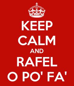 Poster: KEEP CALM AND RAFEL O PO' FA'