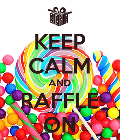 Poster: KEEP CALM AND RAFFLE ON