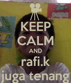 Poster: KEEP CALM AND rafi.k juga tenang