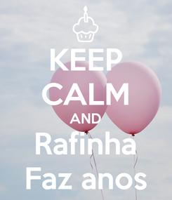 Poster: KEEP CALM AND Rafinha Faz anos