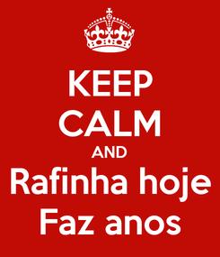 Poster: KEEP CALM AND Rafinha hoje Faz anos