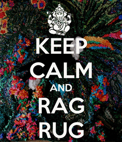 Poster: KEEP CALM AND RAG RUG