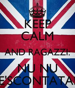 Poster: KEEP CALM AND RAGAZZI: NU NU E'SCONTATA!