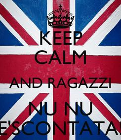 Poster: KEEP CALM AND RAGAZZI NU NU E'SCONTATA!