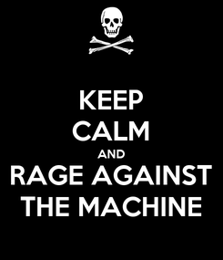 Poster: KEEP CALM AND RAGE AGAINST THE MACHINE