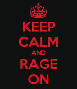 Poster: KEEP CALM AND RAGE ON