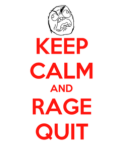 Poster: KEEP CALM AND RAGE QUIT