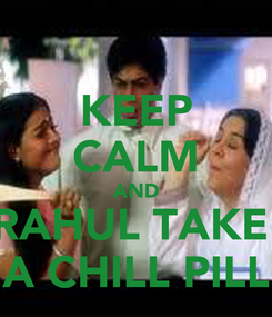 Poster: KEEP CALM AND RAHUL TAKE  A CHILL PILL