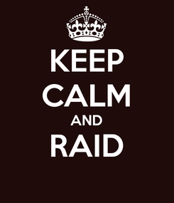 Poster: KEEP CALM AND RAID
