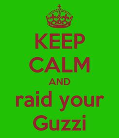 Poster: KEEP CALM AND raid your Guzzi