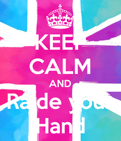 Poster: KEEP CALM AND Raide your Hand