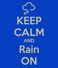 Poster: KEEP CALM AND Rain ON