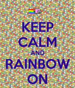 Poster: KEEP CALM AND RAINBOW ON