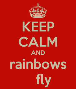 Poster: KEEP CALM AND rainbows    fly