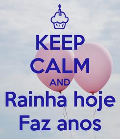 Poster: KEEP CALM AND Rainha hoje Faz anos