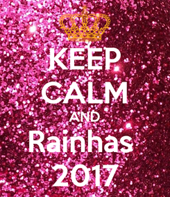 Poster: KEEP CALM AND Rainhas  2017