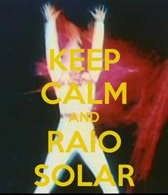 Poster: KEEP CALM AND RAIO SOLAR