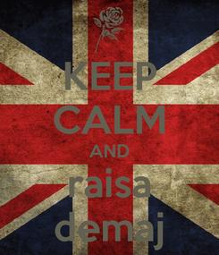 Poster: KEEP CALM AND raisa demaj