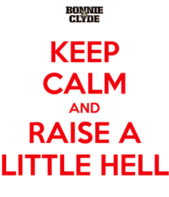 Poster: KEEP CALM AND RAISE A LITTLE HELL