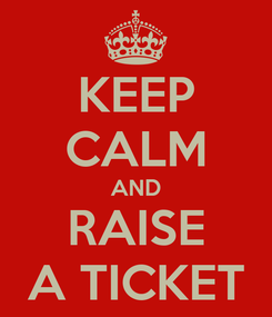 Poster: KEEP CALM AND RAISE A TICKET