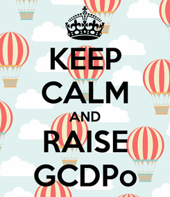 Poster: KEEP CALM AND RAISE GCDPo