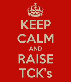 Poster: KEEP CALM AND RAISE TCK's